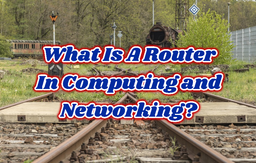 What Is A Router In Computing and Networking?