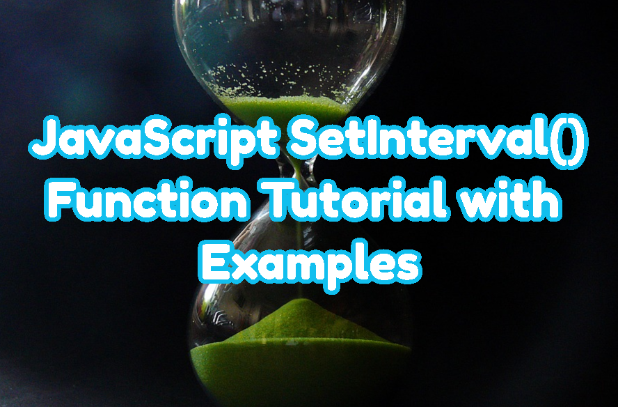 JavaScript SetInterval() Function Tutorial with Examples