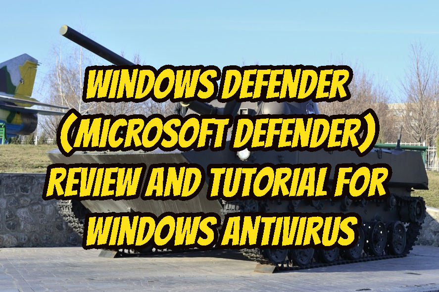 Windows Defender (Microsoft Defender) Review and Tutorial For Windows Antivirus