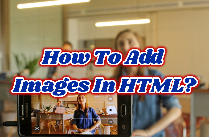 How To Add Images In HTML?