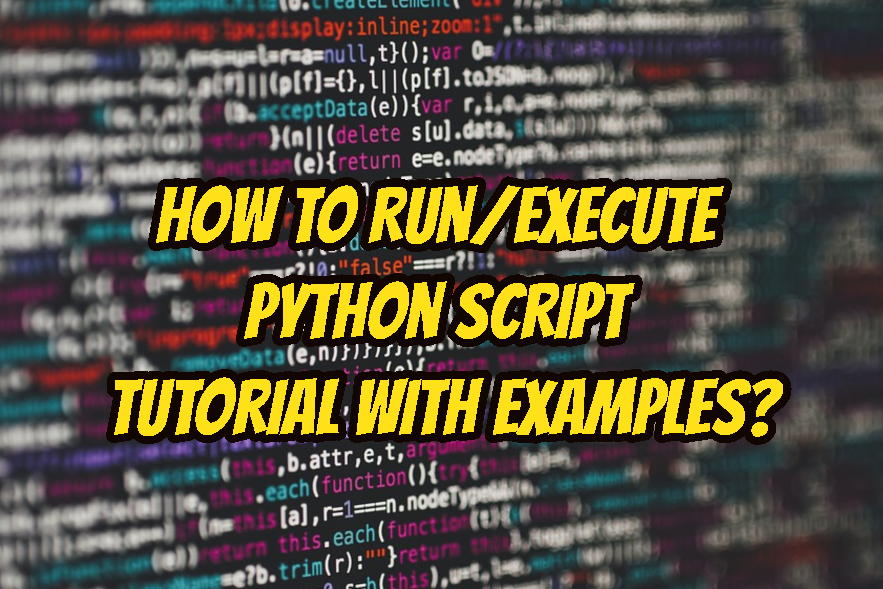 How To Run/Execute Python Script Tutorial with Examples?