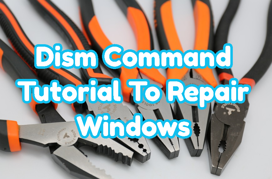 Dism Command Tutorial To Repair Windows