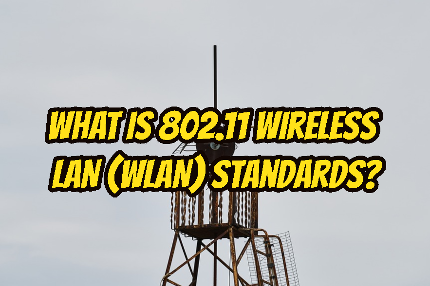 What Is 802.11 Wireless LAN (WLAN) Standards?