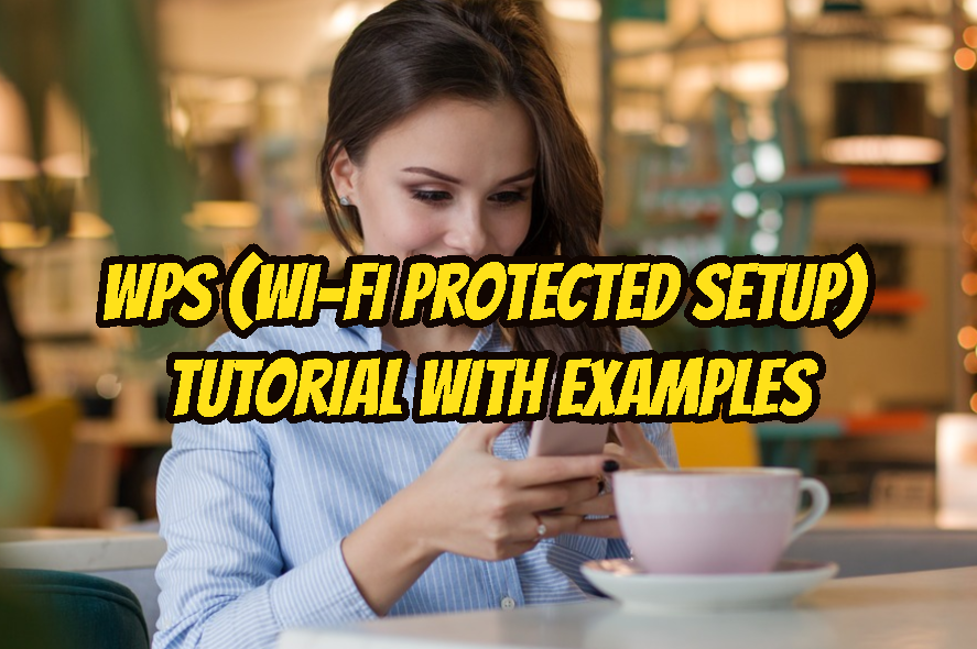 WPS (Wi-Fi Protected Setup) Tutorial With Examples