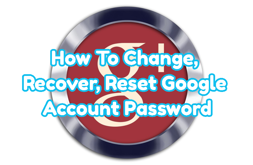 How To Change, Recover, Reset Google Account Password For Gmail, Google Drive, Android, Chrome??