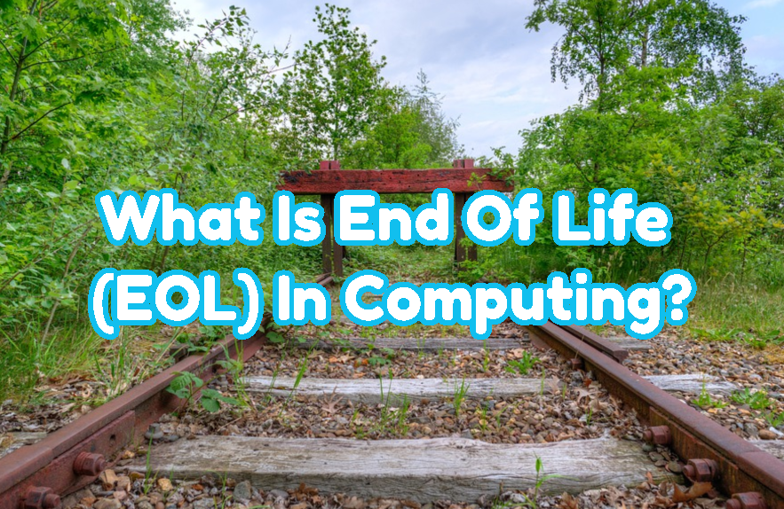 What Is End Of Life (EOL) In Computing?
