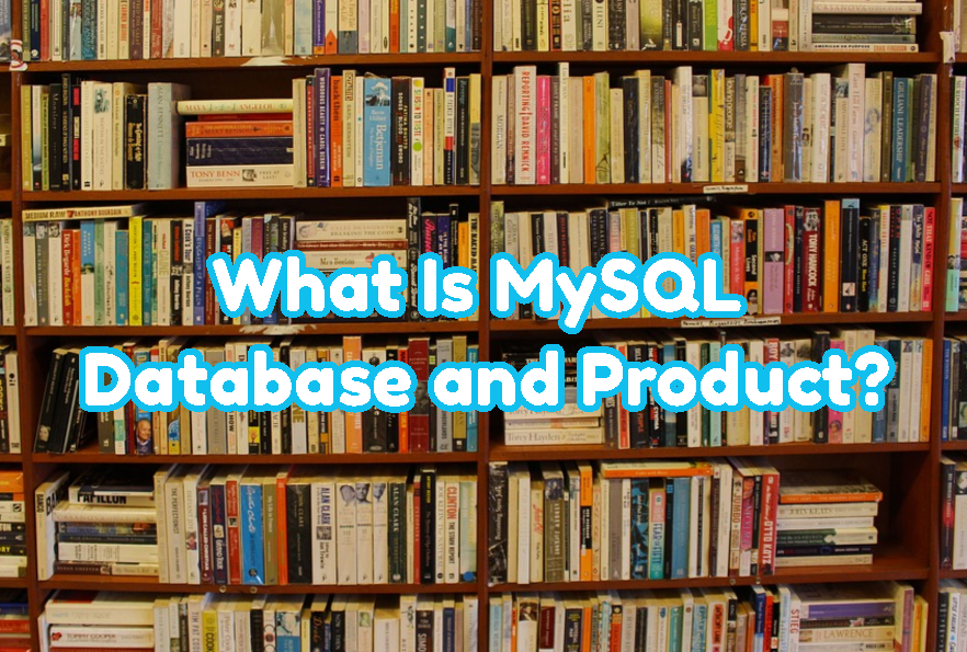 What Is MySQL Database and Product?