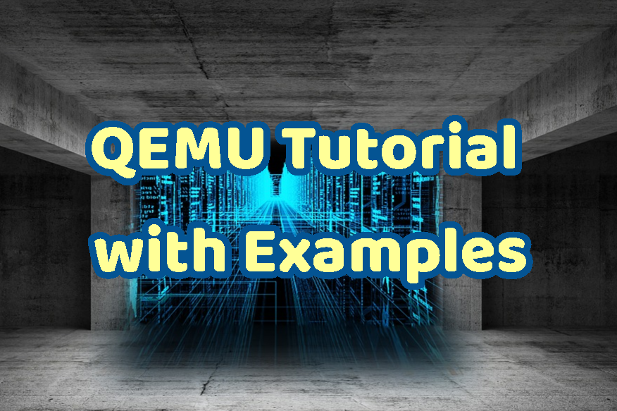 QEMU Tutorial with Examples