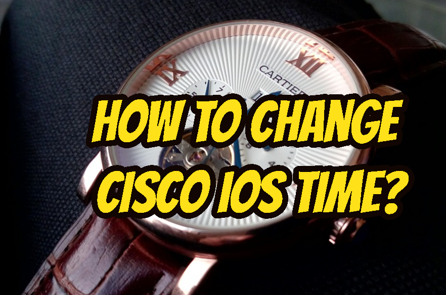 How To Change Cisco IOS Time?