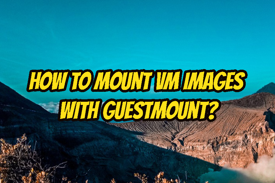 How To Mount VM Images with Guestmount?