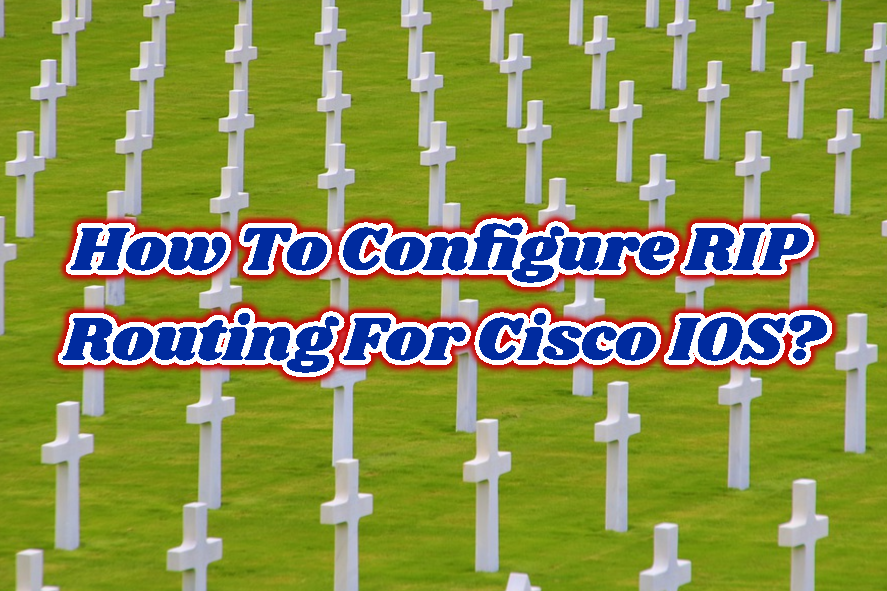 How To Configure RIP Routing For Cisco IOS?