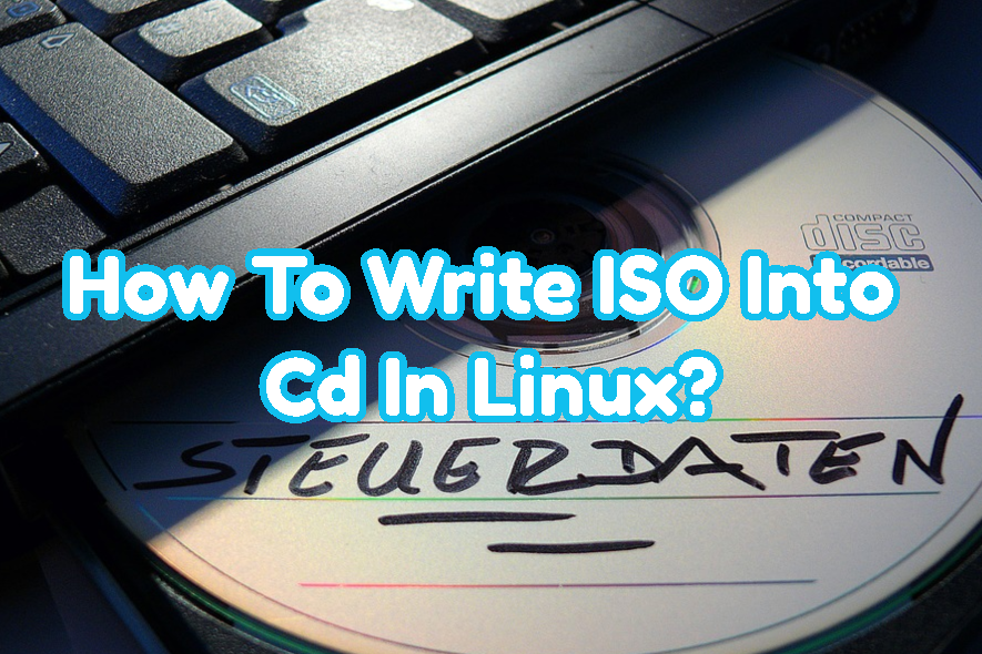 How To Write ISO Into Cd In Linux?