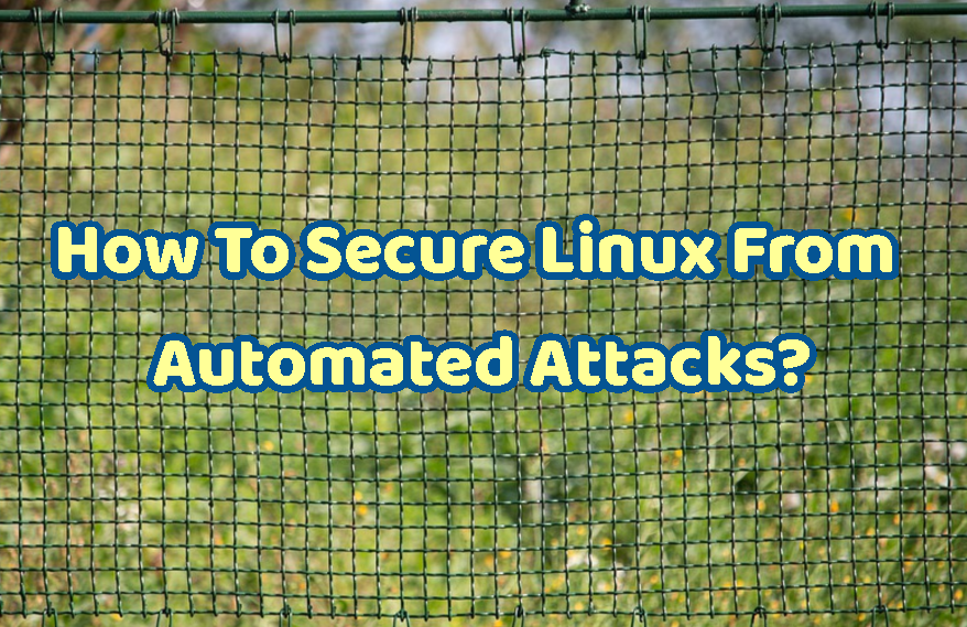 How To Secure Linux From Automated Attacks?