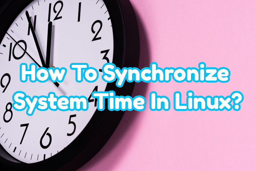 How To Synchronize System Time In Linux?