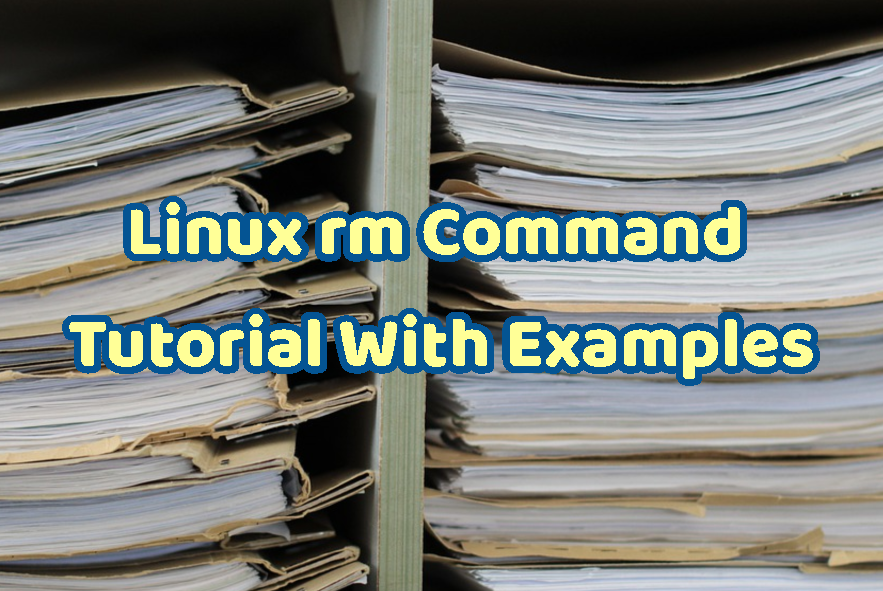 Linux rm Command Tutorial With Examples