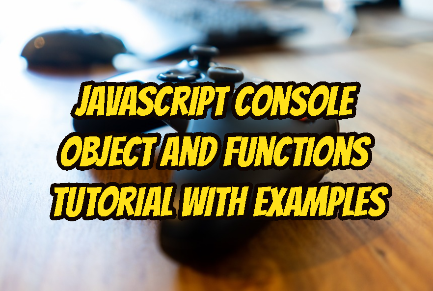 JavaScript Console Object and Functions Tutorial with Examples