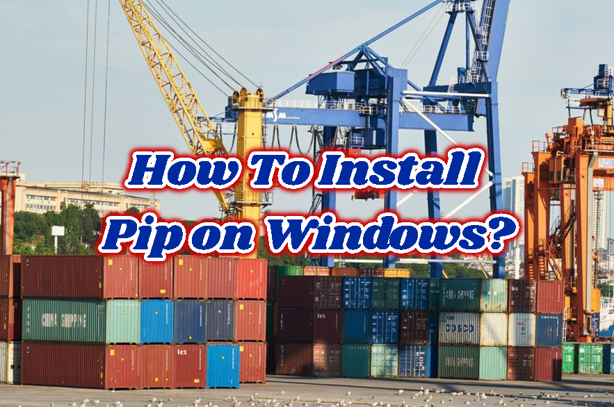 How To Install Pip on Windows?