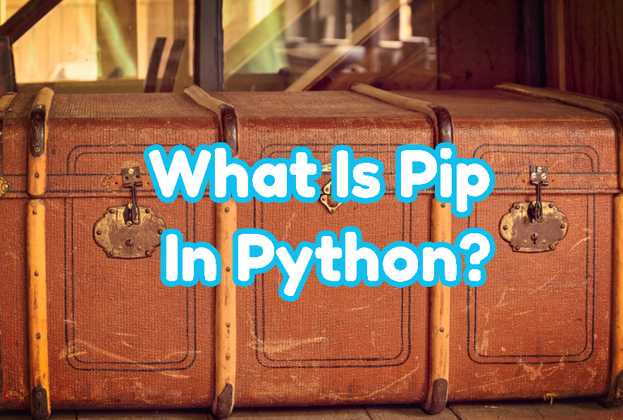 What Is Pip In Python?
