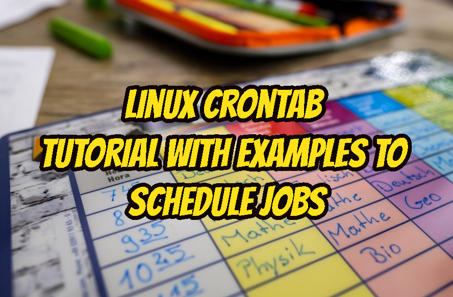 Linux Crontab Tutorial with Examples To Schedule Jobs