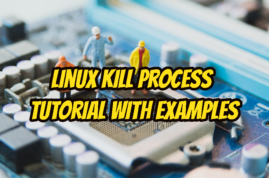 Linux Kill Process Tutorial With Examples