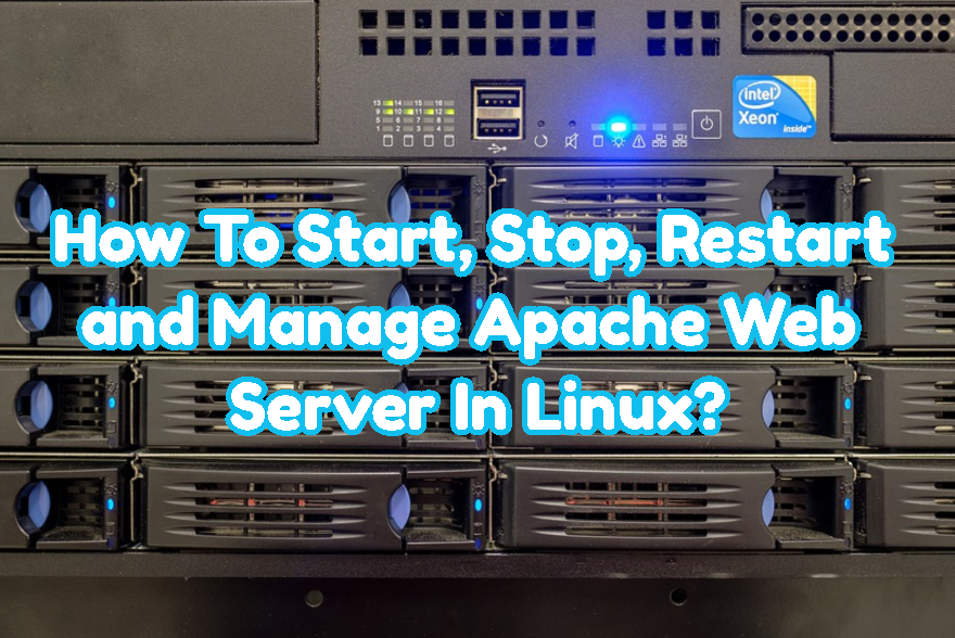 How To Start, Stop, Restart and Manage Apache Web Server In Linux?