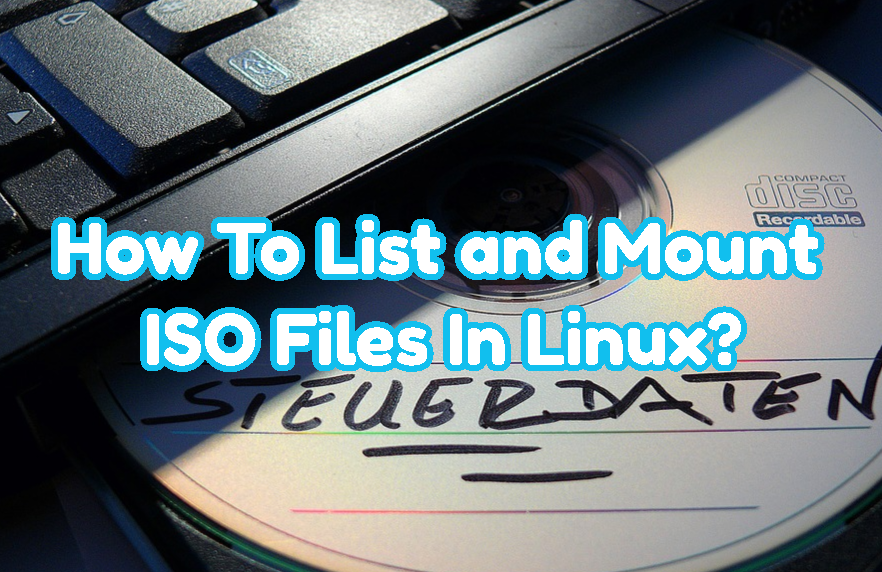 How To List and Mount ISO Files In Linux?