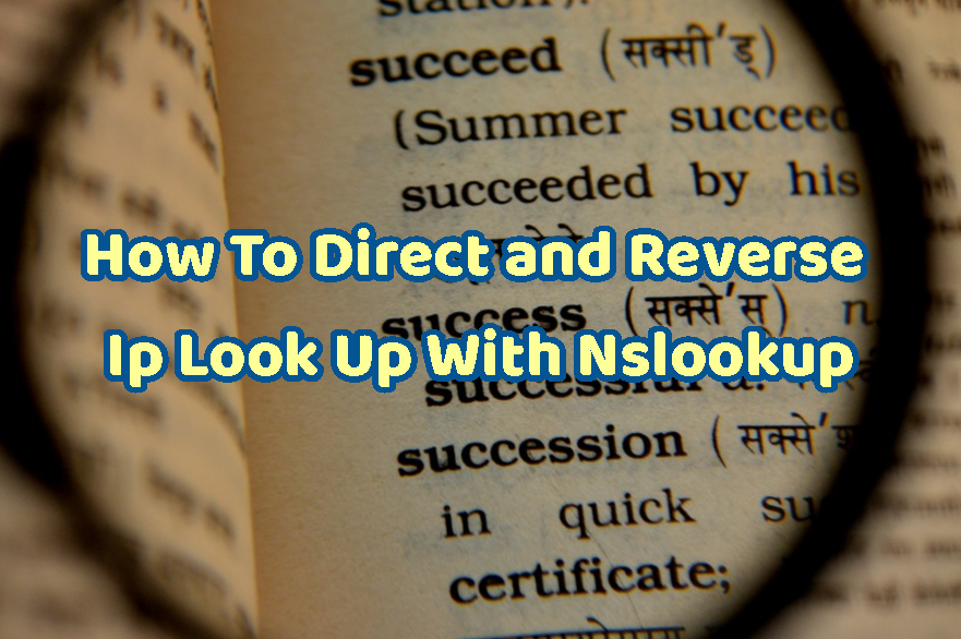 How To Direct and Reverse Ip Look Up With Nslookup In Linux and Windows?