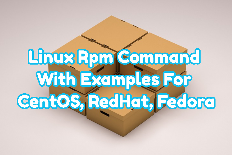 Linux RPM Command With Examples For CentOS, RedHat, Fedora