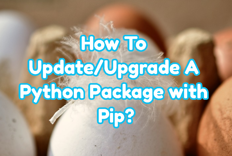 How To Update/Upgrade A Python Package with Pip?