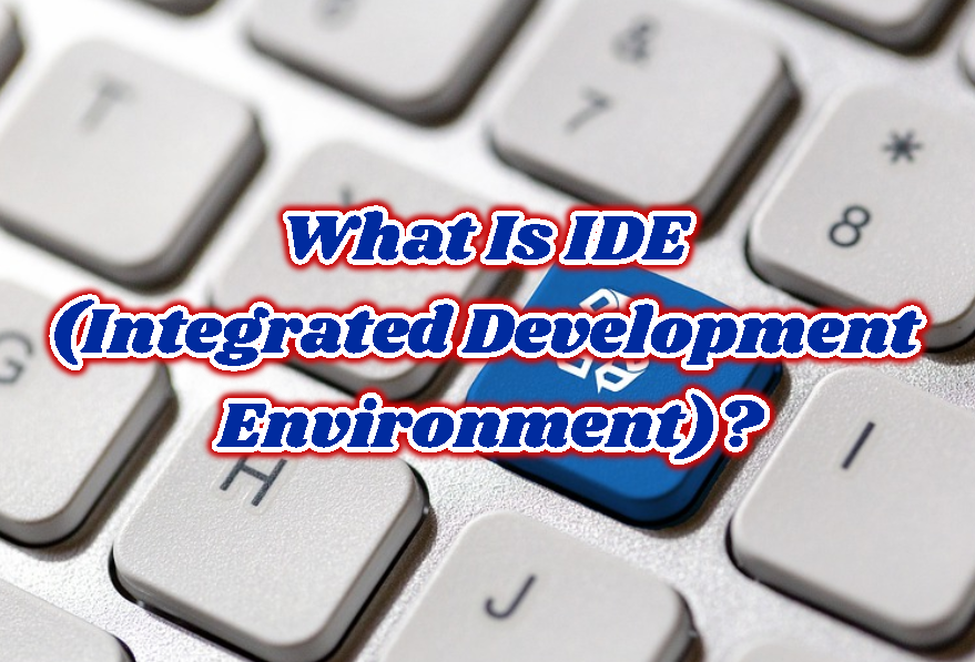 What Is IDE (Integrated Development Environment)?