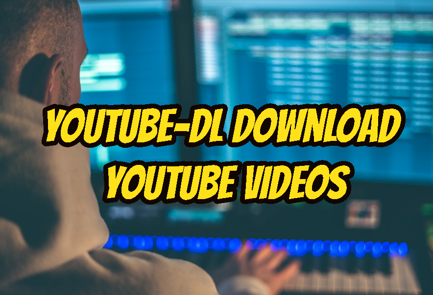 youtube-dl Download Youtube Videos