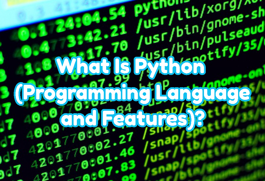 What Is Python (Programming Language and Features)?