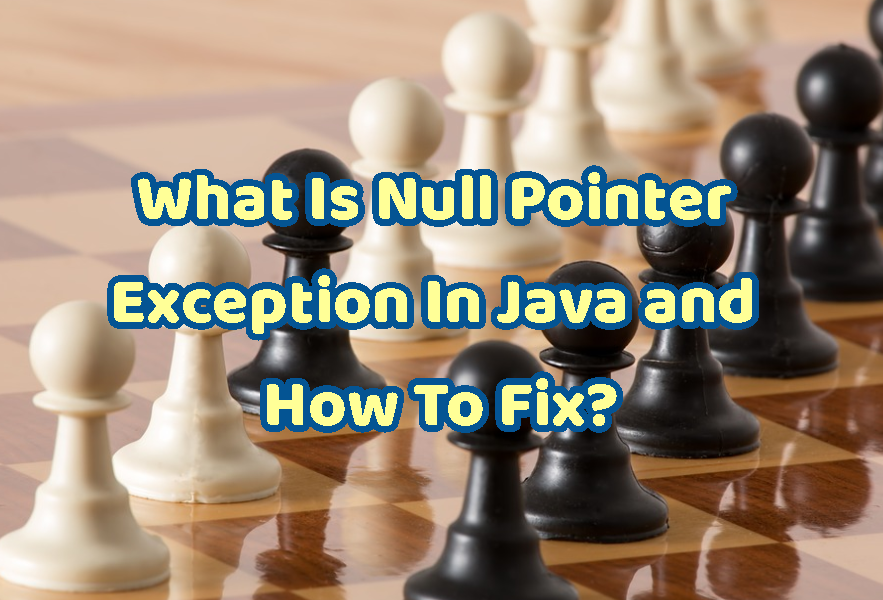 What Is Null Pointer Exception In Java and How To Fix?