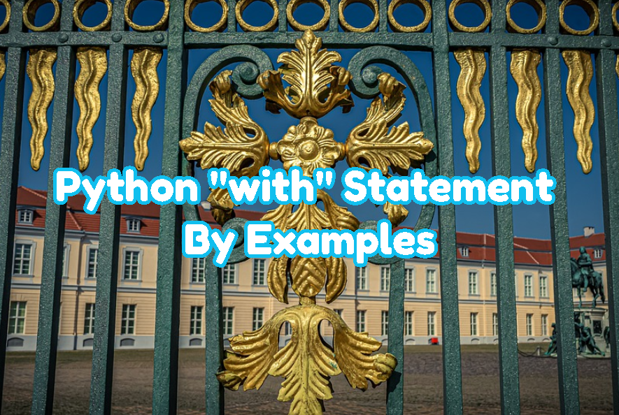 """Python """"with"""" Statement By Examples"""