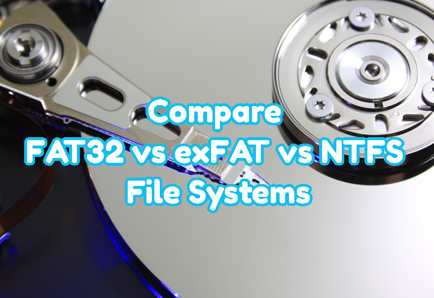Compare FAT32 vs exFAT vs NTFS File Systems