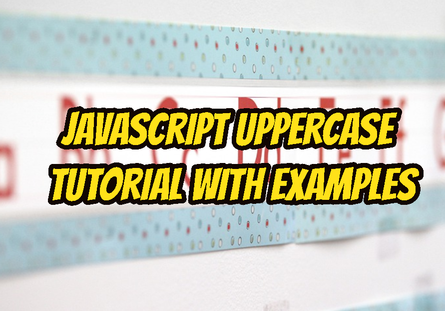 JavaScript Uppercase Tutorial with Examples