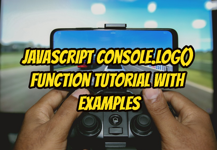 JavaScript console.log() Function Tutorial with Examples