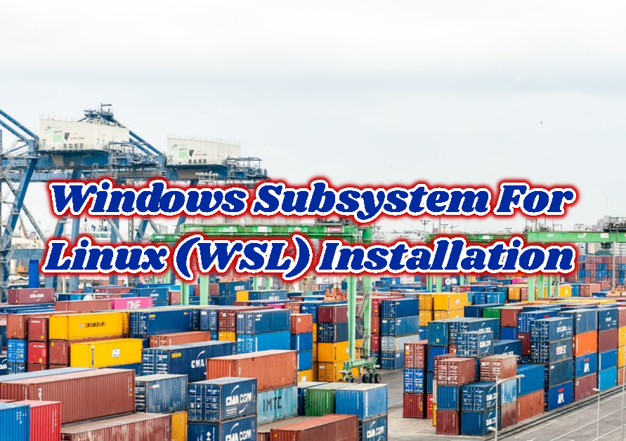 Windows Subsystem For Linux (WSL) Installation and Usage Tutorial with Examples
