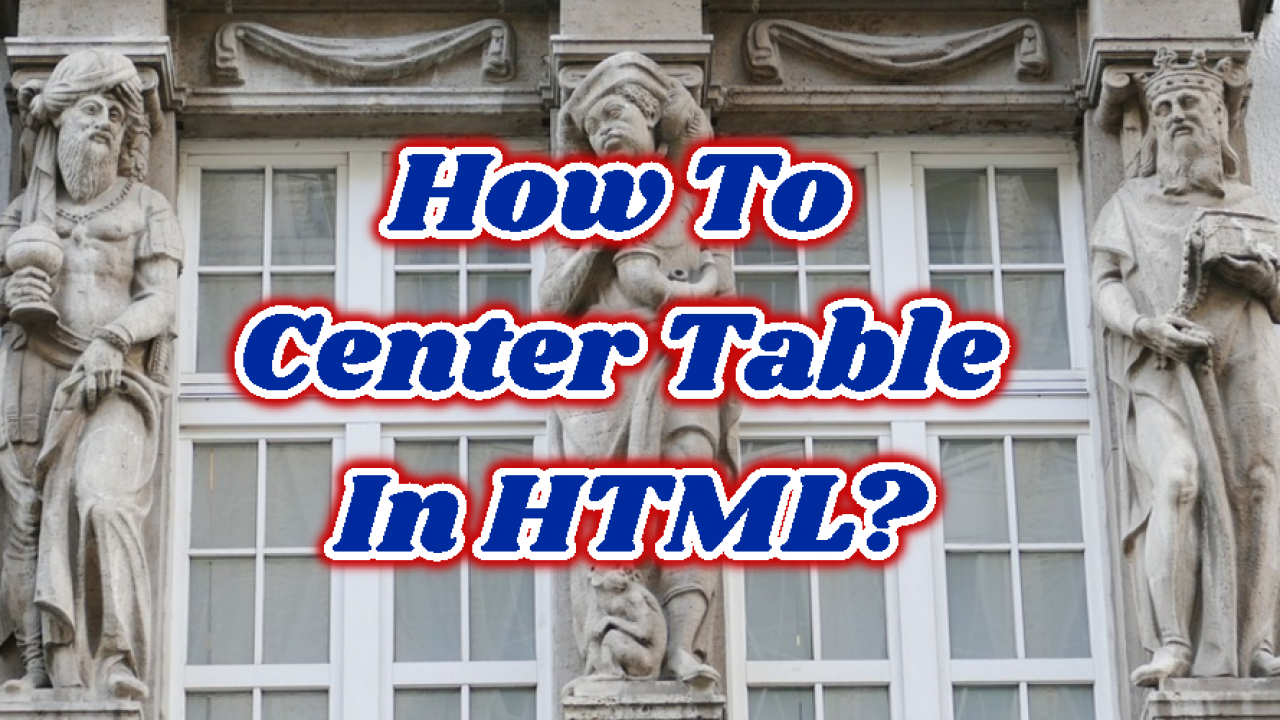 How To Center Table In Html Poftut