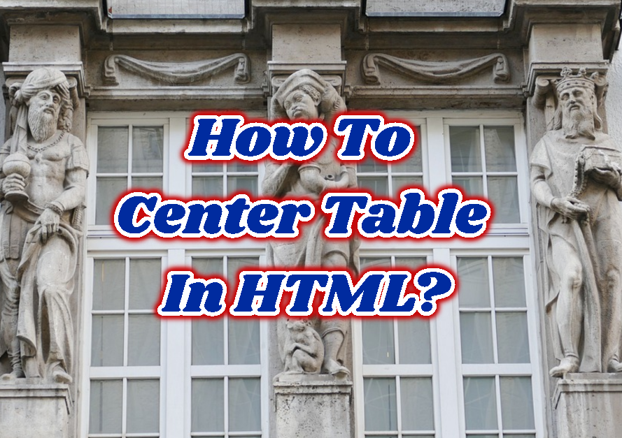 How To Center Table In HTML?