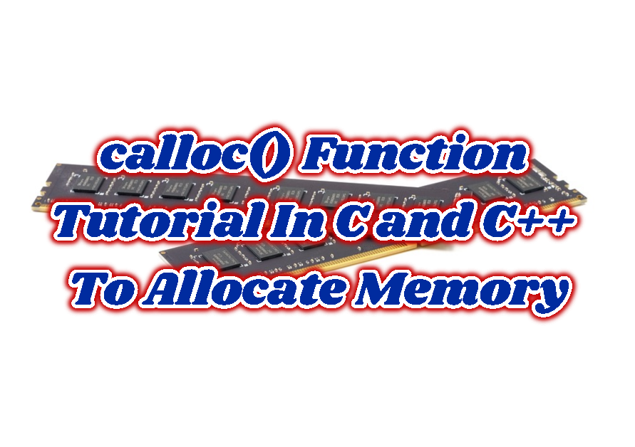 calloc() Function Tutorial In C and C++ To Allocate Memory