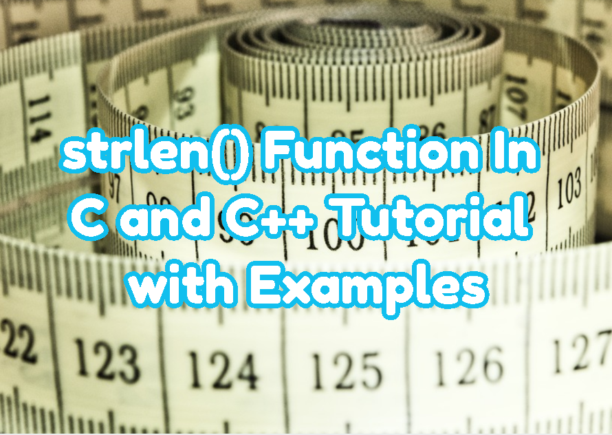 strlen() Function In C and C++ Tutorial with Examples