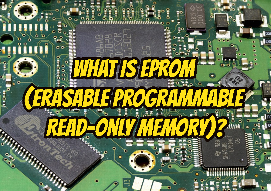 What Is EPROM (Erasable Programmable Read-Only Memory)?