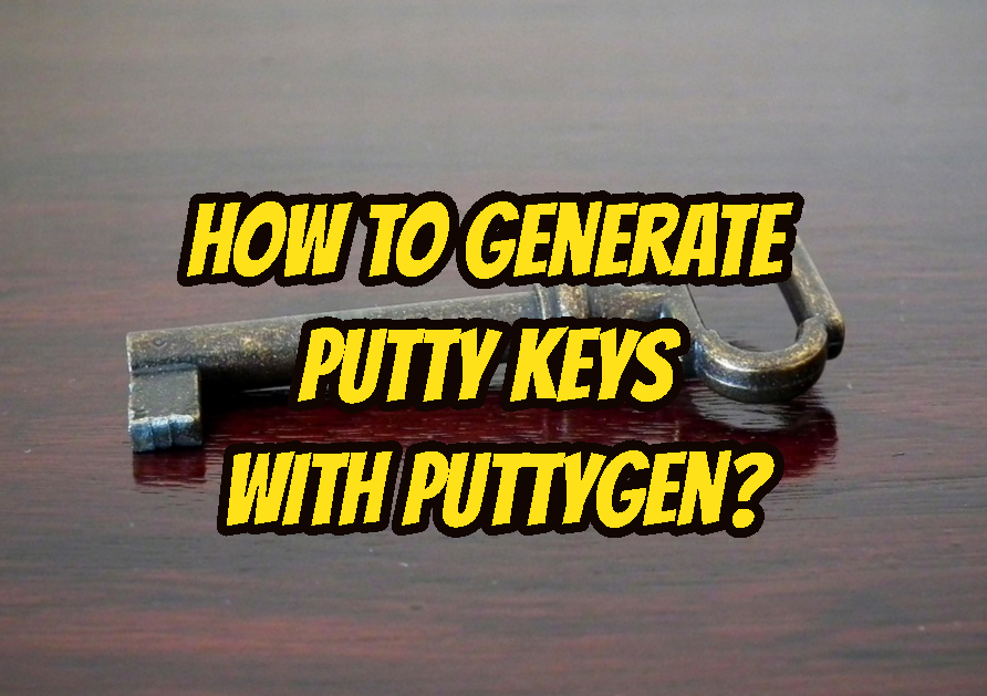How To Generate Putty Keys wit Puttygen?