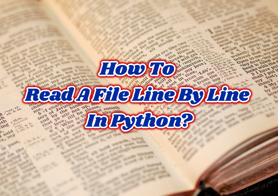 How To Read A File Line By Line In Python?