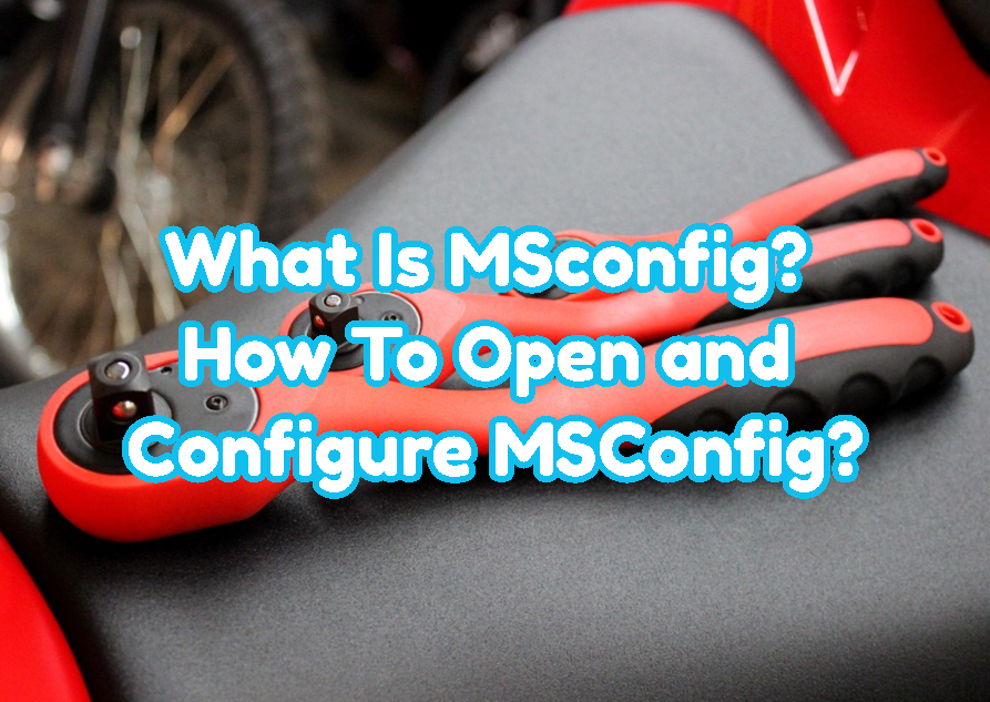 What Is MSconfig? How To Open and Configure MSConfig?
