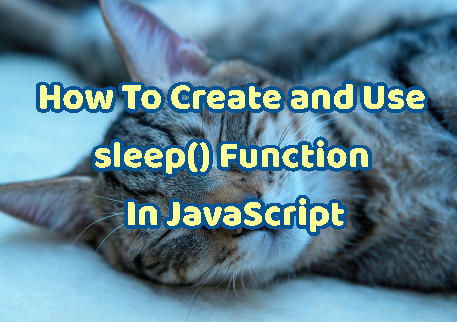 How To Create and Use sleep() Function In JavaScript Tutorial with Example?