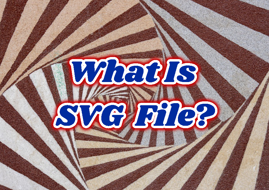 What Is SVG (Scalable Vector Graphics) File?