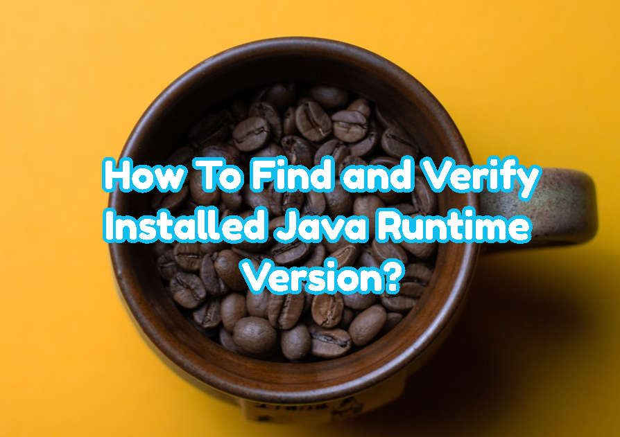 How To Find and Verify Installed Java Runtime Version?