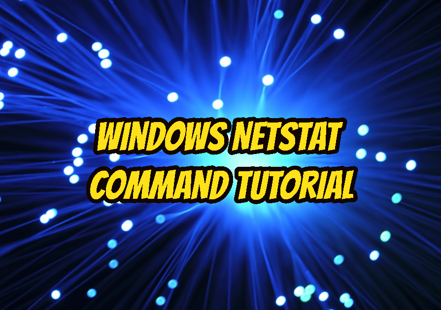 Windows Netstat Command Tutorial with Examples To List Network Ports and Connections